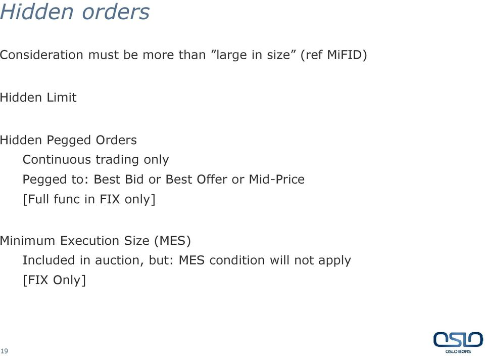 Bid or Best Offer or Mid-Price [Full func in FIX only] Minimum Execution