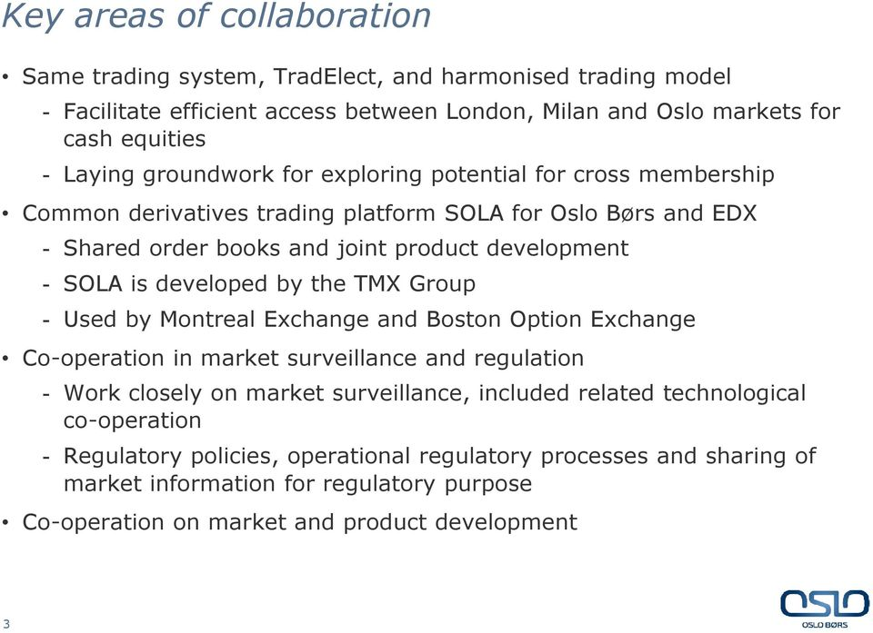 developed by the TMX Group - Used by Montreal Exchange and Boston Option Exchange Co-operation in market surveillance and regulation - Work closely on market surveillance, included