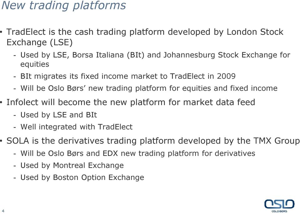 income Infolect will become the new platform for market data feed - Used by LSE and BIt - Well integrated with TradElect SOLA is the derivatives trading