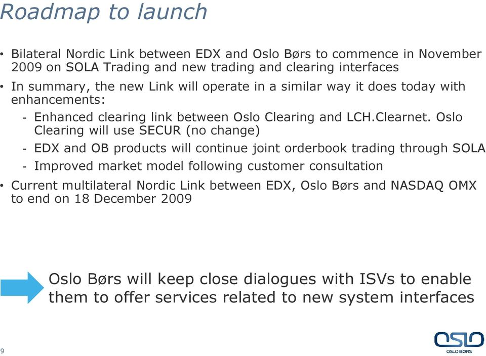 Oslo Clearing will use SECUR (no change) - EDX and OB products will continue joint orderbook trading through SOLA - Improved market model following customer consultation