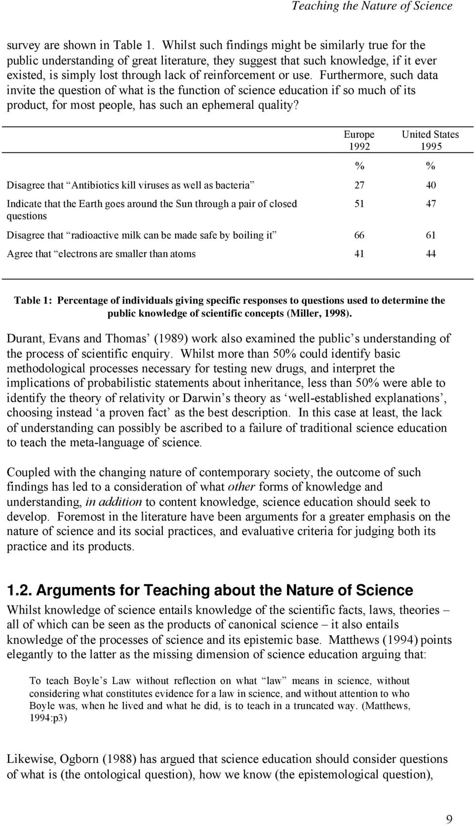 use. Furthermore, such data invite the question of what is the function of science education if so much of its product, for most people, has such an ephemeral quality?