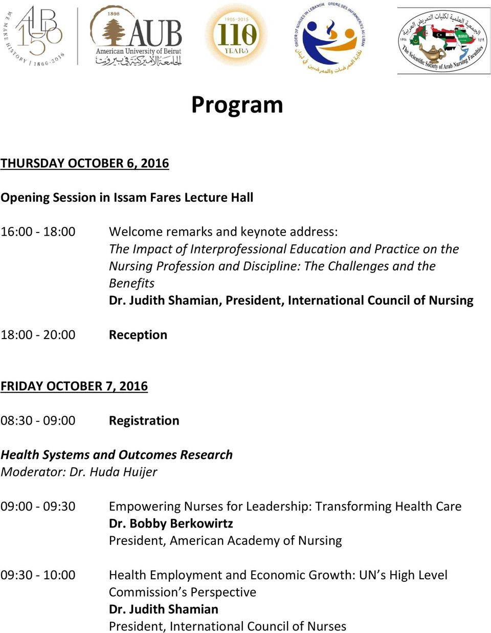 Judith Shamian, President, International Council of Nursing 18:00-20:00 Reception FRIDAY OCTOBER 7, 2016 08:30-09:00 Registration Health Systems and Outcomes Research Moderator: Dr.
