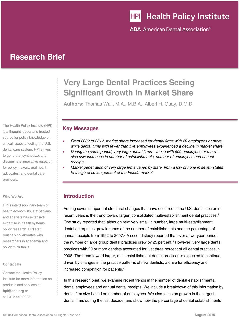Key Messages From 2002 to 2012, market share increased for dental firms with 20 or more, while dental firms with fewer than five experienced a decline in market share.