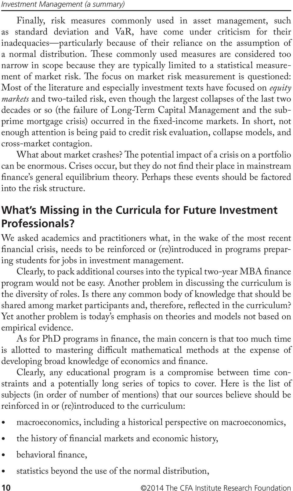 The focus on market risk measurement is questioned: Most of the literature and especially investment texts have focused on equity markets and two-tailed risk, even though the largest collapses of the