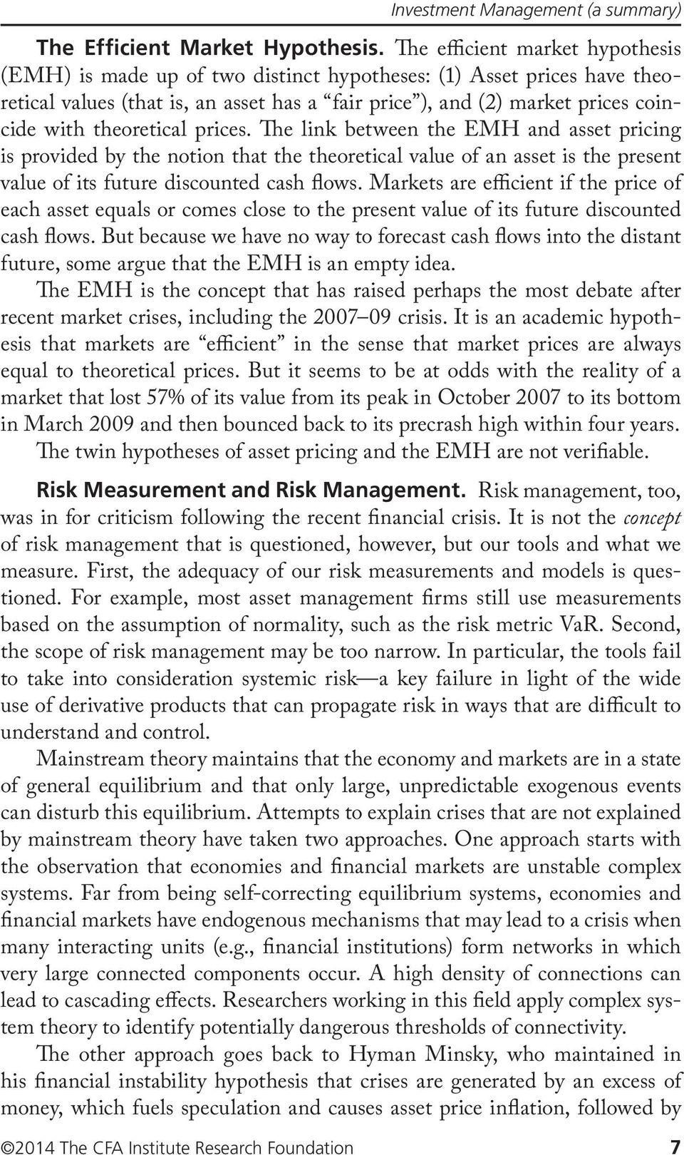 theoretical prices. The link between the EMH and asset pricing is provided by the notion that the theoretical value of an asset is the present value of its future discounted cash flows.