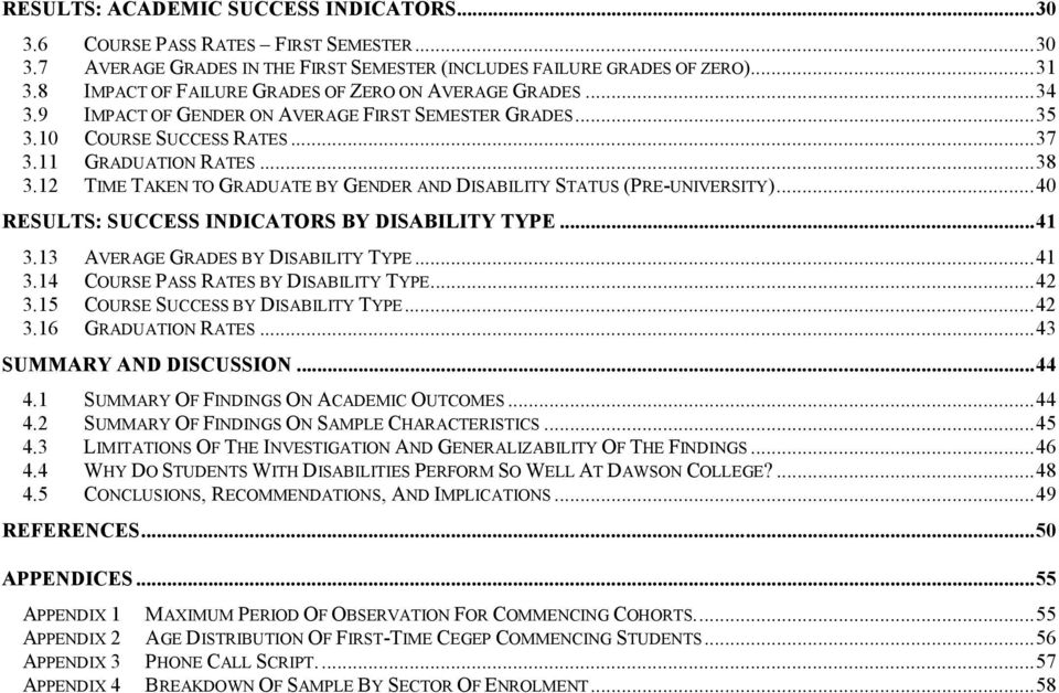 12 TIME TAKEN TO GRADUATE BY GENDER AND DISABILITY STATUS (PRE-UNIVERSITY)...40 RESULTS: SUCCESS INDICATORS BY DISABILITY TYPE...41 3.13 AVERAGE GRADES BY DISABILITY TYPE...41 3.14 COURSE PASS RATES BY DISABILITY TYPE.