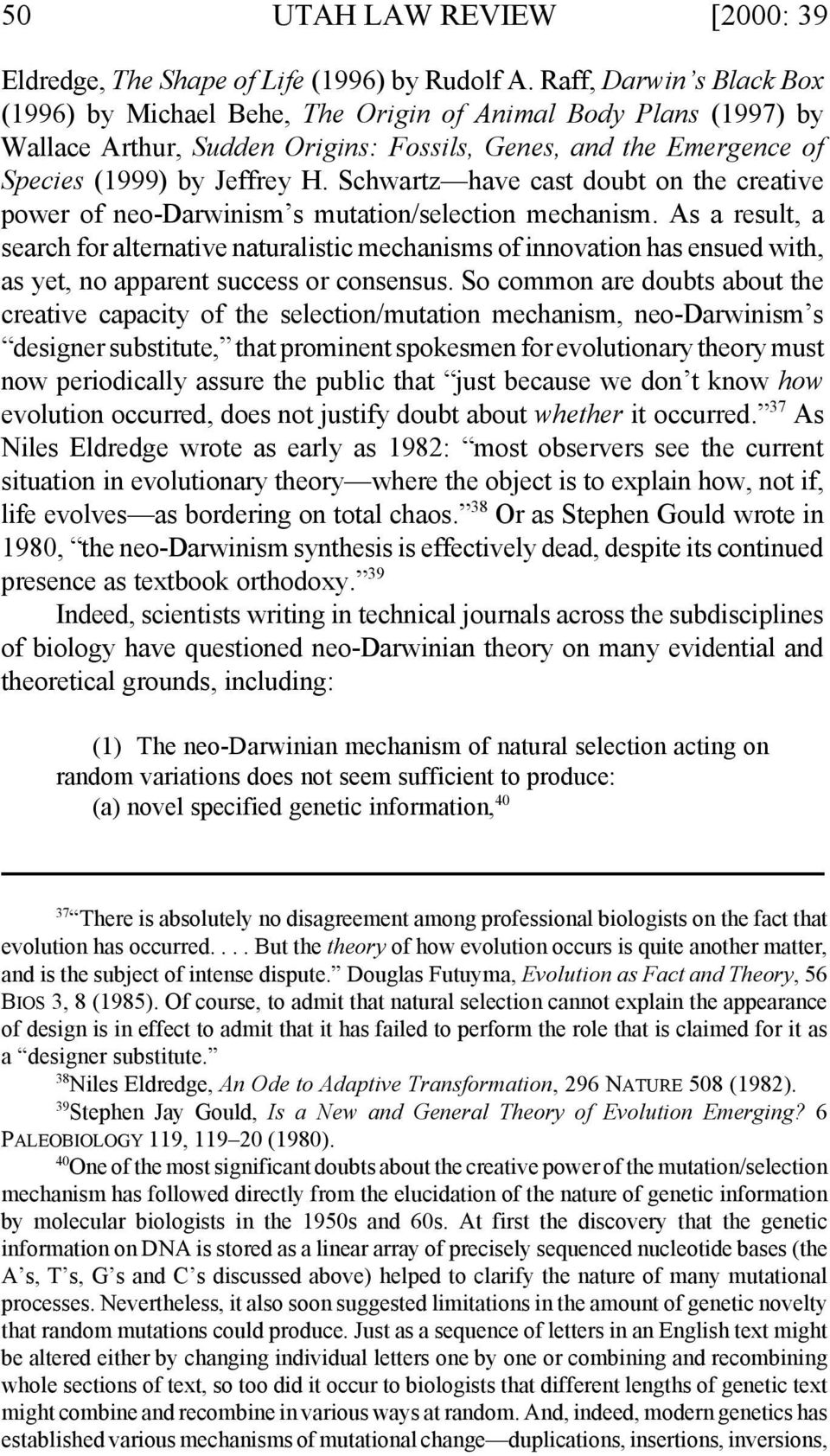 Schwartz have cast doubt on the creative power of neo-darwinism s mutation/selection mechanism.
