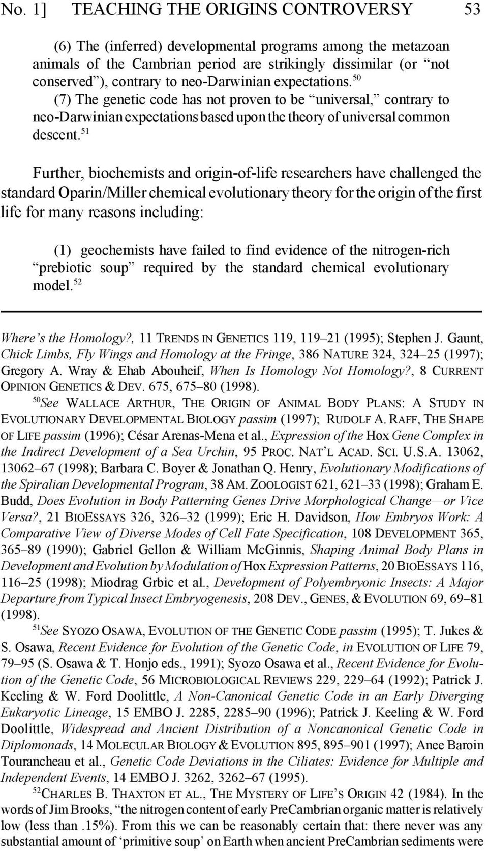 51 Further, biochemists and origin-of-life researchers have challenged the standard Oparin/Miller chemical evolutionary theory for the origin of the first life for many reasons including: (1)