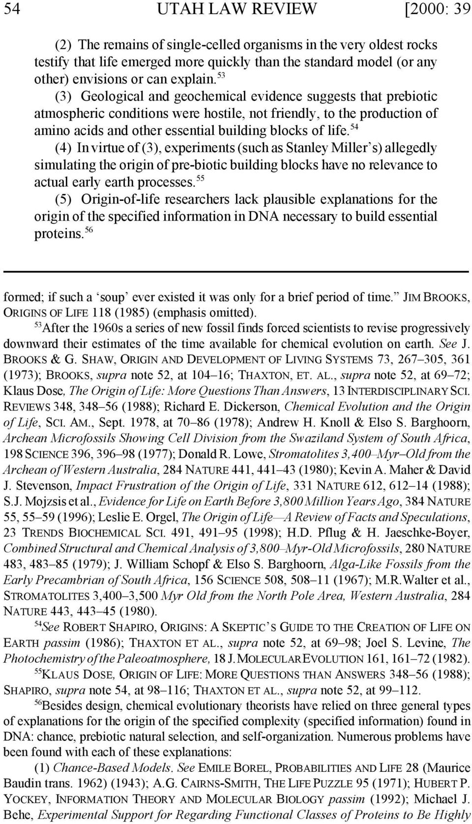 54 (4) In virtue of (3), experiments (such as Stanley Miller s) allegedly simulating the origin of pre-biotic building blocks have no relevance to actual early earth processes.