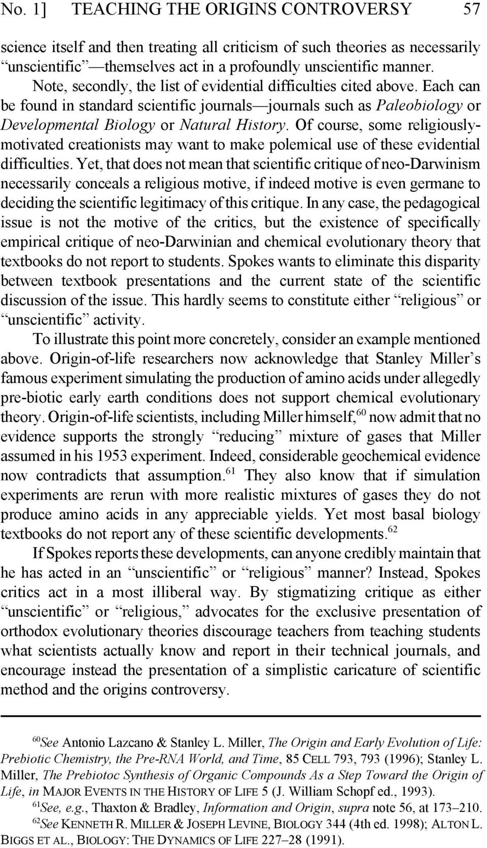 Of course, some religiouslymotivated creationists may want to make polemical use of these evidential difficulties.