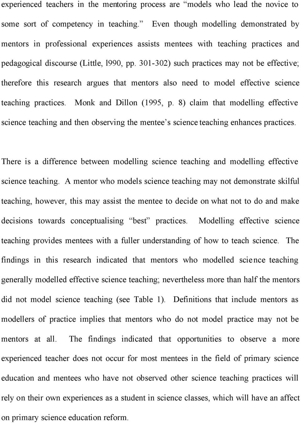 301-302) such practices may not be effective; therefore this research argues that mentors also need to model effective science teaching practices. Monk and Dillon (1995, p.