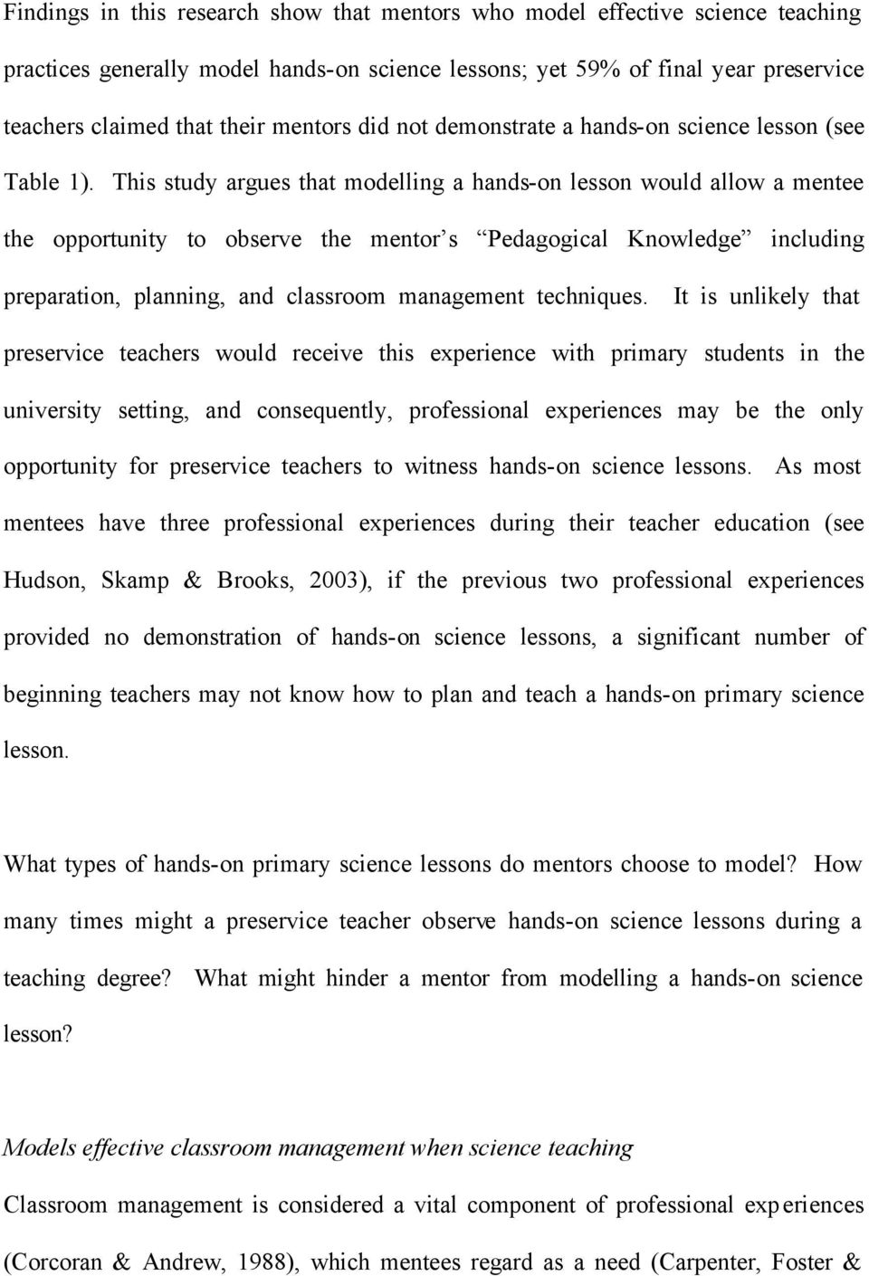 This study argues that modelling a hands-on lesson would allow a mentee the opportunity to observe the mentor s Pedagogical Knowledge including preparation, planning, and classroom management