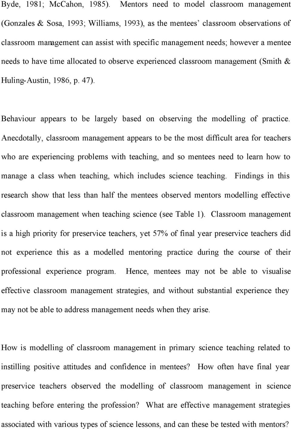 mentee needs to have time allocated to observe experienced classroom management (Smith & Huling-Austin, 1986, p. 47). Behaviour appears to be largely based on observing the modelling of practice.