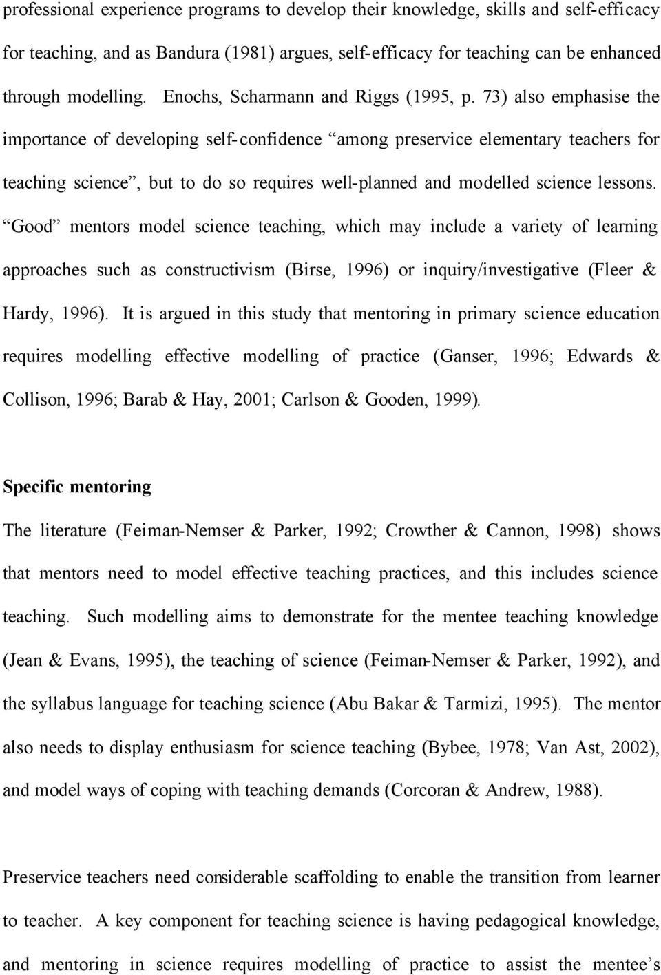 73) also emphasise the importance of developing self-confidence among preservice elementary teachers for teaching science, but to do so requires well-planned and modelled science lessons.