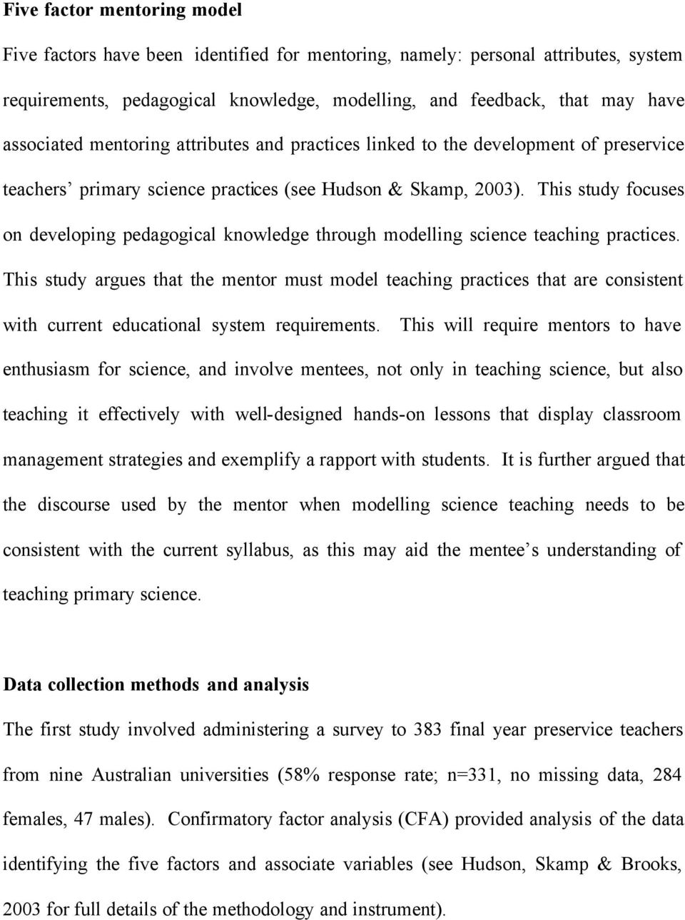 This study focuses on developing pedagogical knowledge through modelling science teaching practices.
