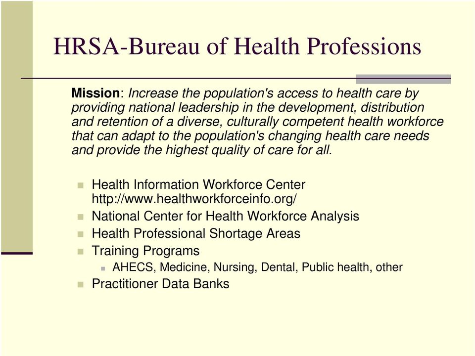 provide the highest quality of care for all. Health Information Workforce Center http://www.healthworkforceinfo.