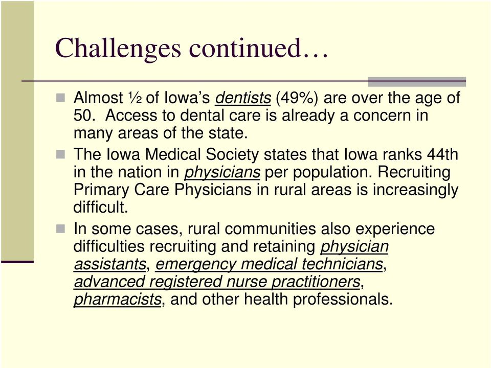 The Iowa Medical Society states that Iowa ranks 44th in the nation in physicians per population.