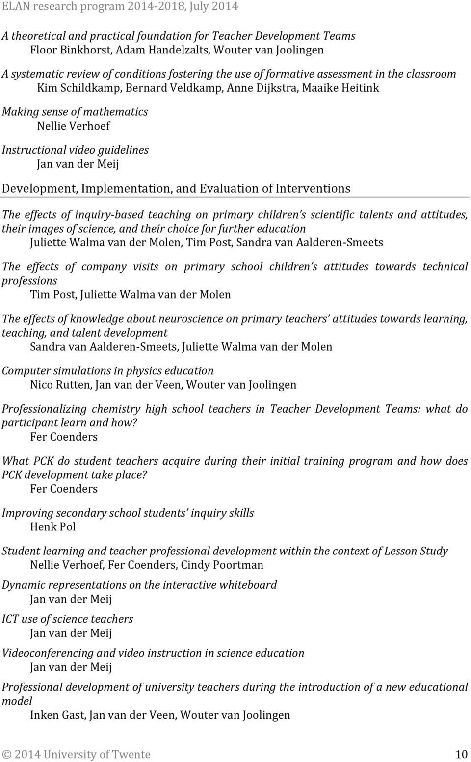 Implementation, and Evaluation of Interventions The effects of inquiry- based teaching on primary children s scientific talents and attitudes, their images of science, and their choice for further