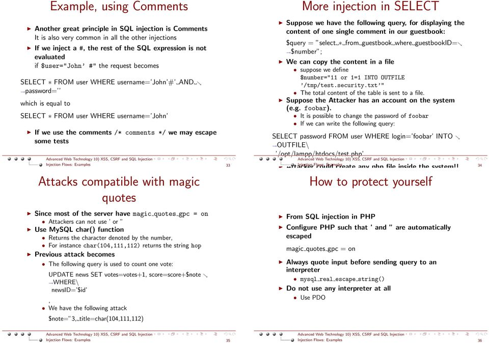 some tests Injection Flows: Examples 33 Attacks compatible with magic quotes Since most of the server have magic quotes gpc = on Attackers can not use or Use MySQL char() function Returns the
