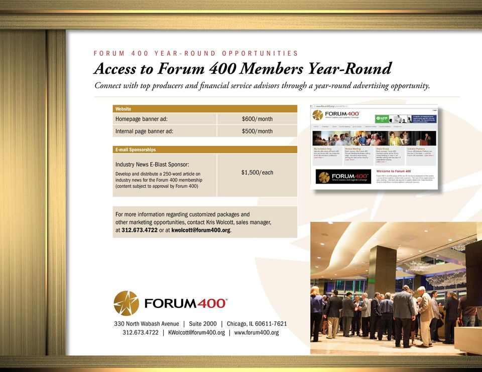 news for the Forum 400 membership (content subject to approval by Forum 400) $1,500/each For more information regarding customized packages and other marketing opportunities,