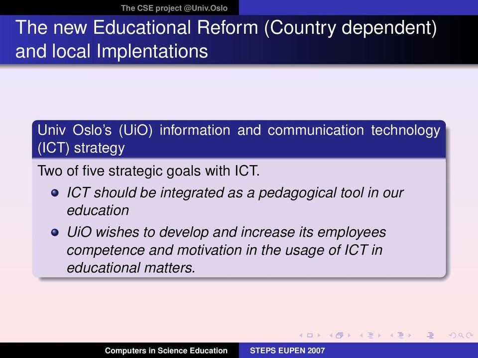 ICT. ICT should be integrated as a pedagogical tool in our education UiO wishes to develop