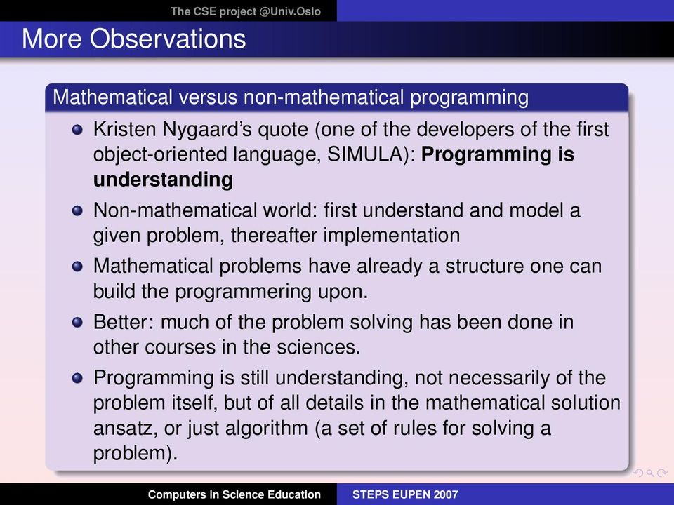 already a structure one can build the programmering upon. Better: much of the problem solving has been done in other courses in the sciences.