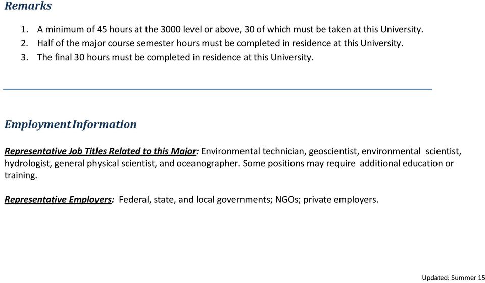The final 30 hours must be completed in residence at this University.