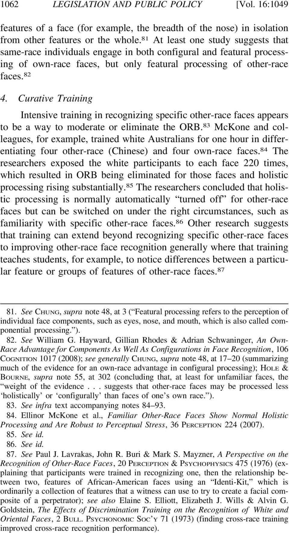 Curative Training Intensive training in recognizing specific other-race faces appears to be a way to moderate or eliminate the ORB.