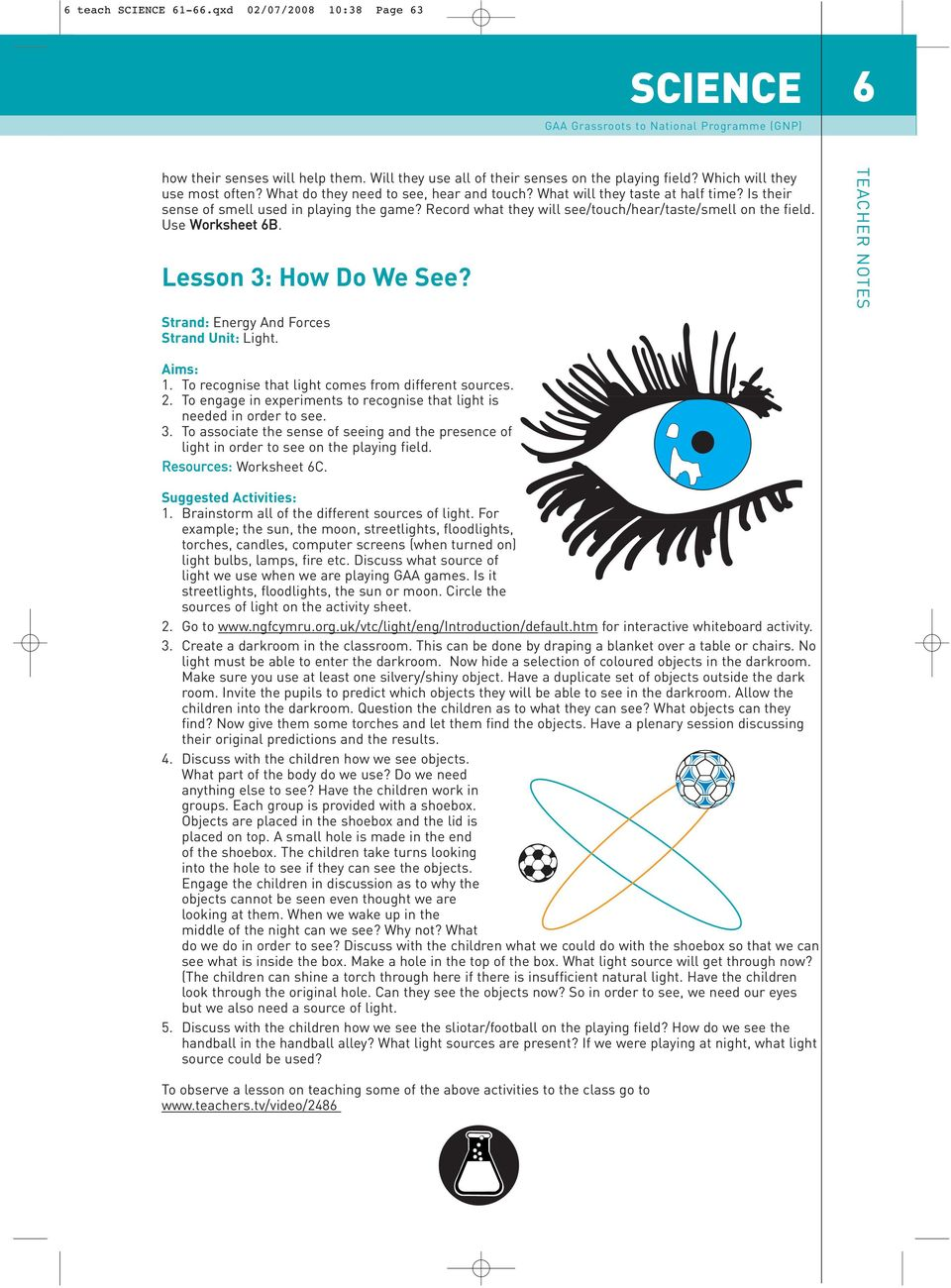 Use Worksheet 6B. Lesson 3: How Do We See? Strand: Energy And Forces Strand Unit: Light. 1. To recognise that light comes from different sources. 2.
