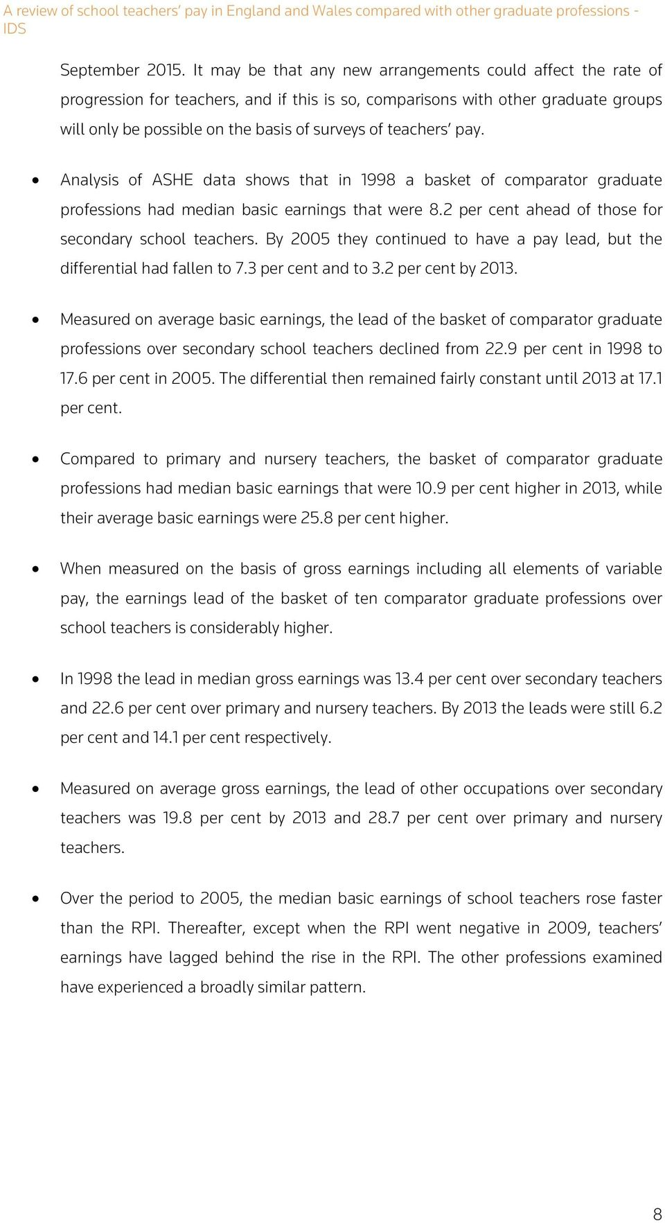 Analysis of ASHE data shows that in 1998 a basket of comparator graduate professions had median basic earnings that were 8.2 per cent ahead of those for secondary school.