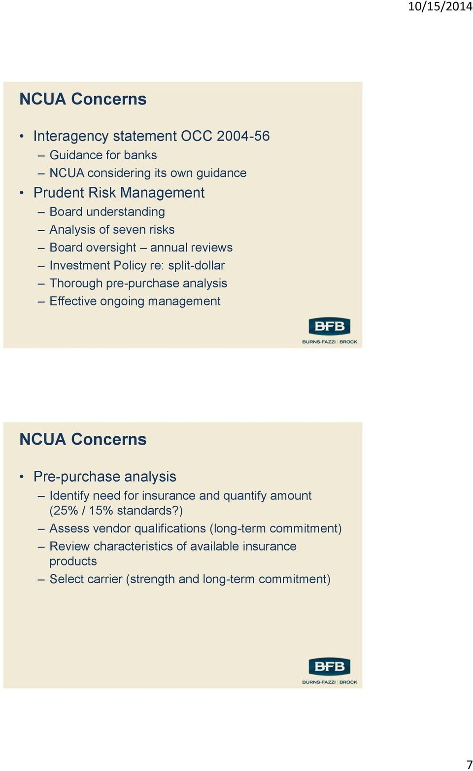 Effective ongoing management NCUA Concerns Pre-purchase analysis Identify need for insurance and quantify amount (25% / 15% standards?