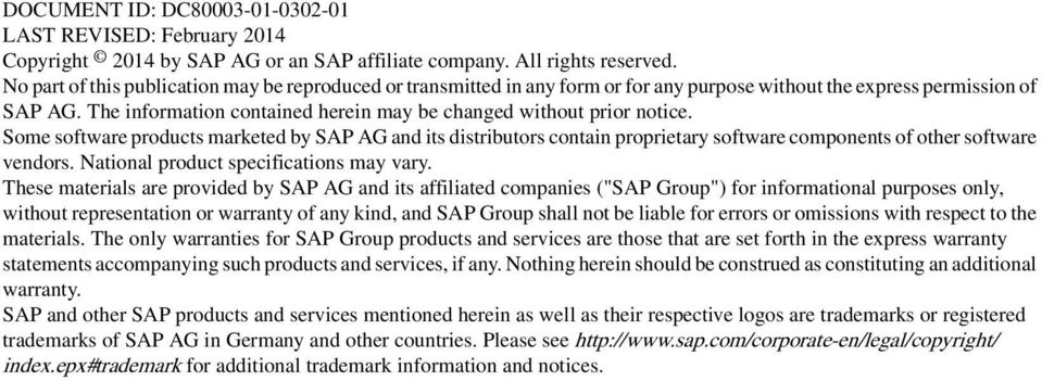 The information contained herein may be changed without prior notice. Some software products marketed by SAP AG and its distributors contain proprietary software components of other software vendors.
