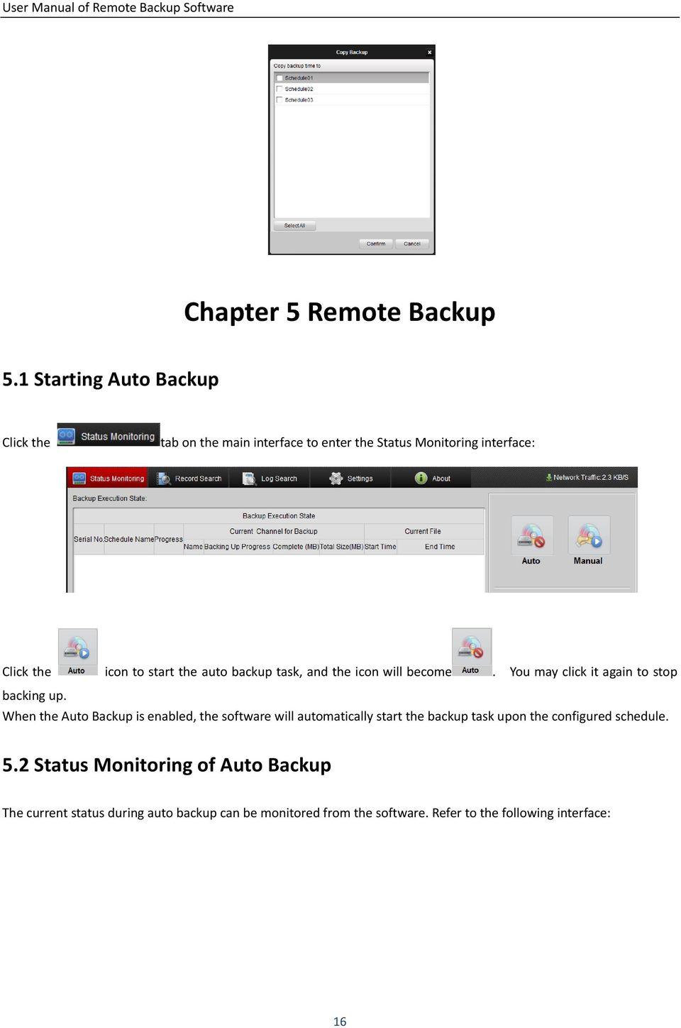 the auto backup task, and the icon will become. You may click it again to stop backing up.