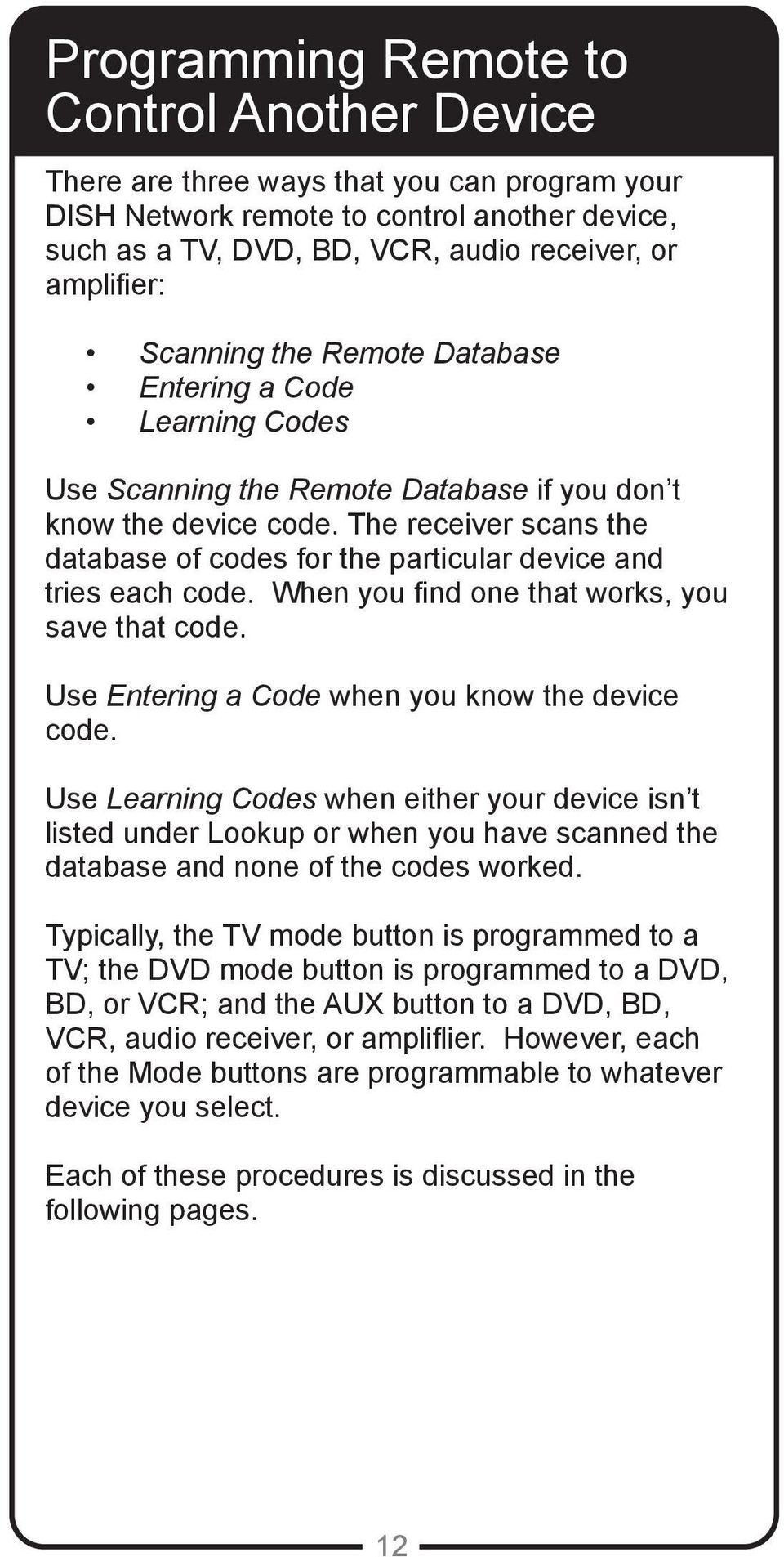 The receiver scans the database of codes for the particular device and tries each code. When you find one that works, you save that code. Use Entering a Code when you know the device code.
