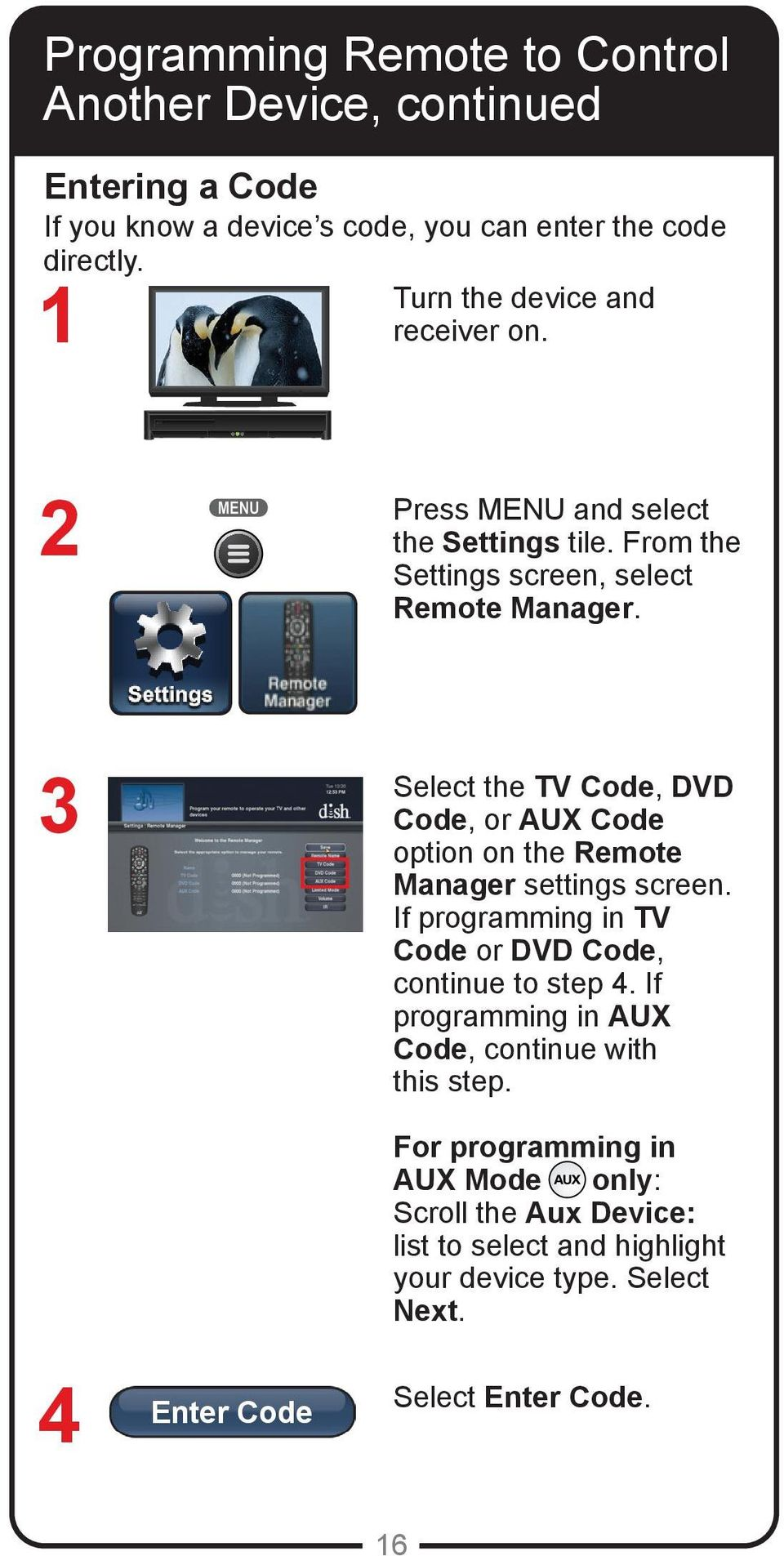 3 4 Enter Code Select the TV Code, DVD Code, or AUX Code option on the Remote Manager settings screen.