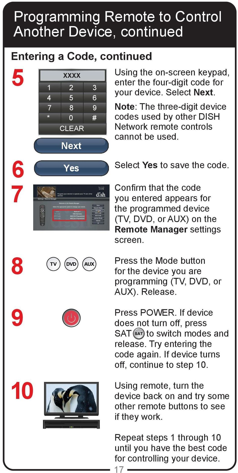 Confirm that the code you entered appears for the programmed device (TV, DVD, or AUX) on the Remote Manager settings screen. Press the Mode button for the device you are programming (TV, DVD, or AUX).