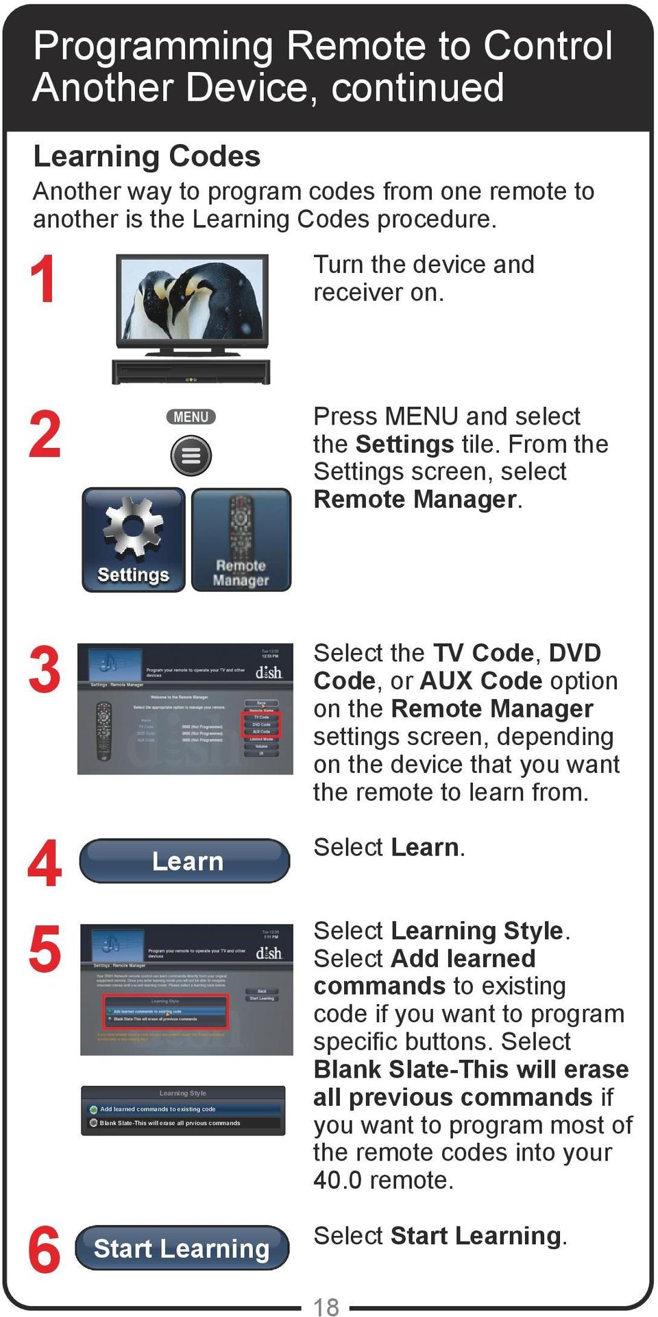 3 4 5 6 Learn Learning Style Add learned commands to existing code Blank Slate-This will erase all prvious commands Start Learning Select the TV Code, DVD Code, or AUX Code option on the Remote