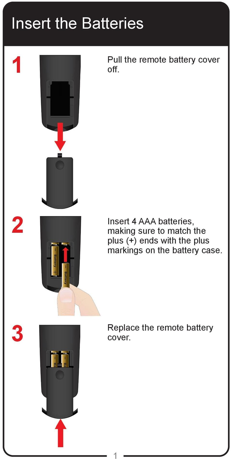 2 Insert 4 AAA batteries, making sure to match the