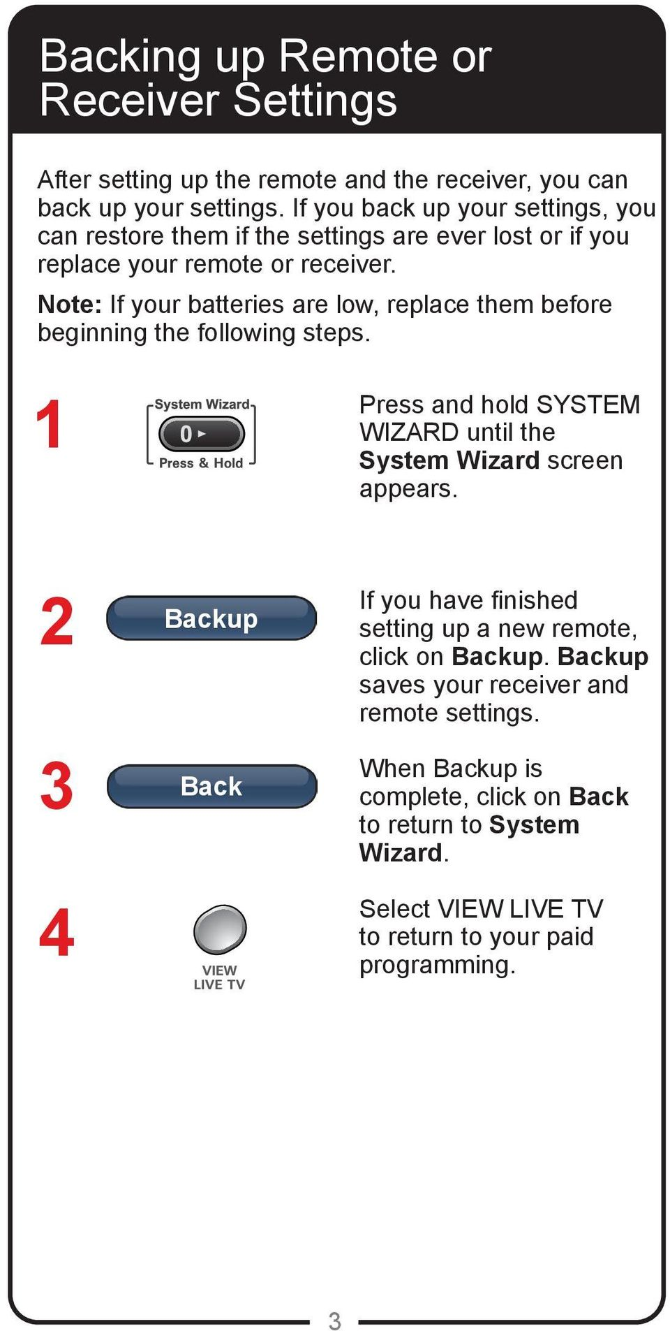 Note: If your batteries are low, replace them before beginning the following steps. 1 Press and hold SYSTEM WIZARD until the System Wizard screen appears.