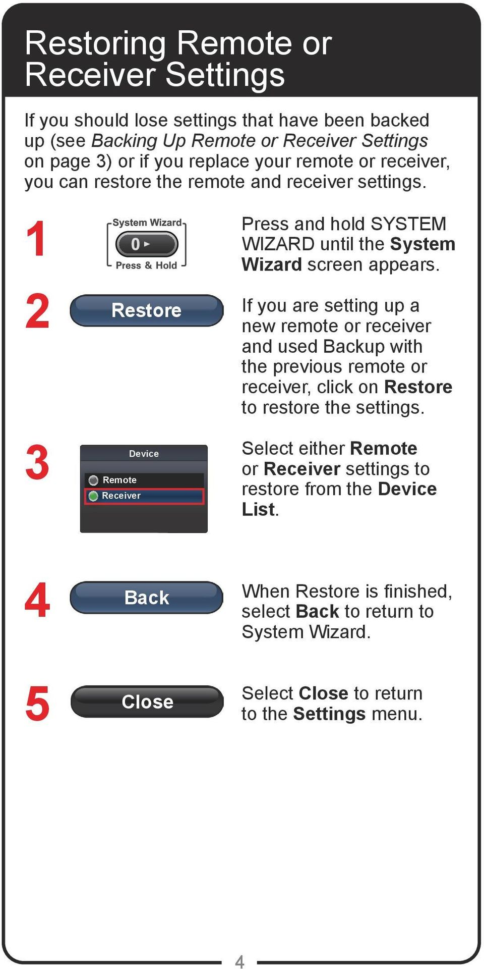 1 2 3 Restore Remote Receiver Device Press and hold SYSTEM WIZARD until the System Wizard screen appears.