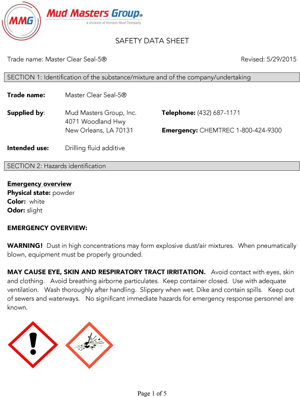 Telephone: (432) 687-1171 4071 Woodland Hwy New Orleans, LA 70131 Emergency: CHEMTREC 1-800-424-9300 Intended use: Drilling fluid additive SECTION 2: Hazards identification Emergency overview