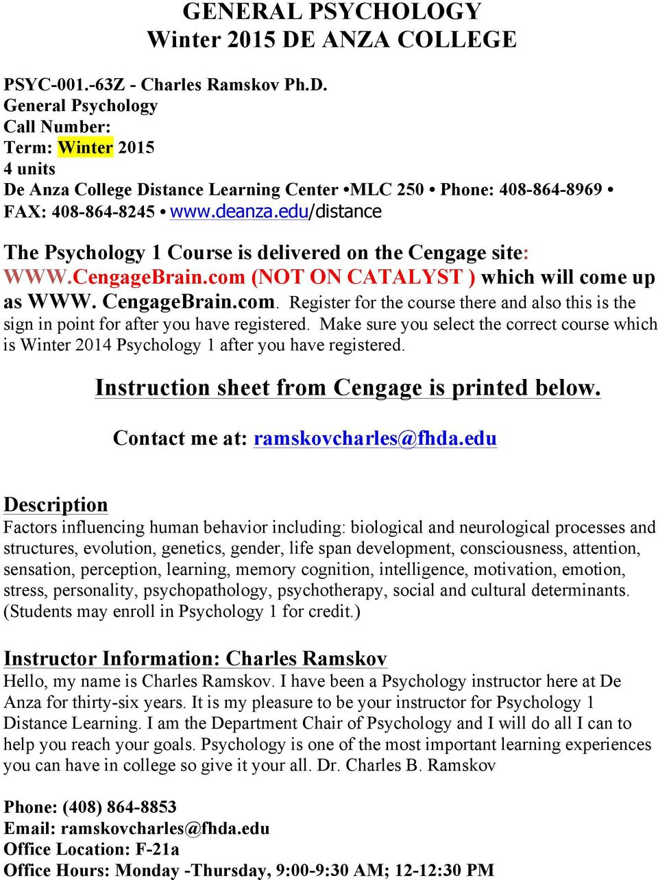Make sure yu select the crrect curse which is Winter 2014 Psychlgy 1 after yu have registered. Instructin sheet frm Cengage is printed belw. Cntact me at: ramskvcharles@fhda.