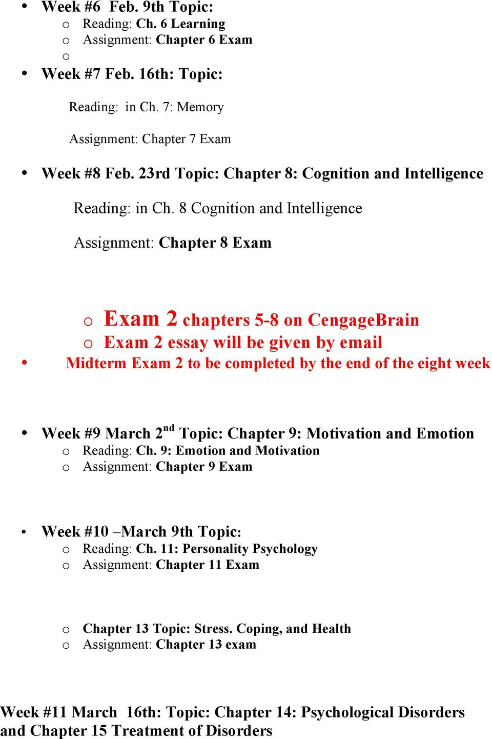 8 Cgnitin and Intelligence Assignment: Chapter 8 Exam Exam 2 chapters 5-8 n CengageBrain Exam 2 essay will be given by email Midterm Exam 2 t be cmpleted by the end f the eight week Week #9 March