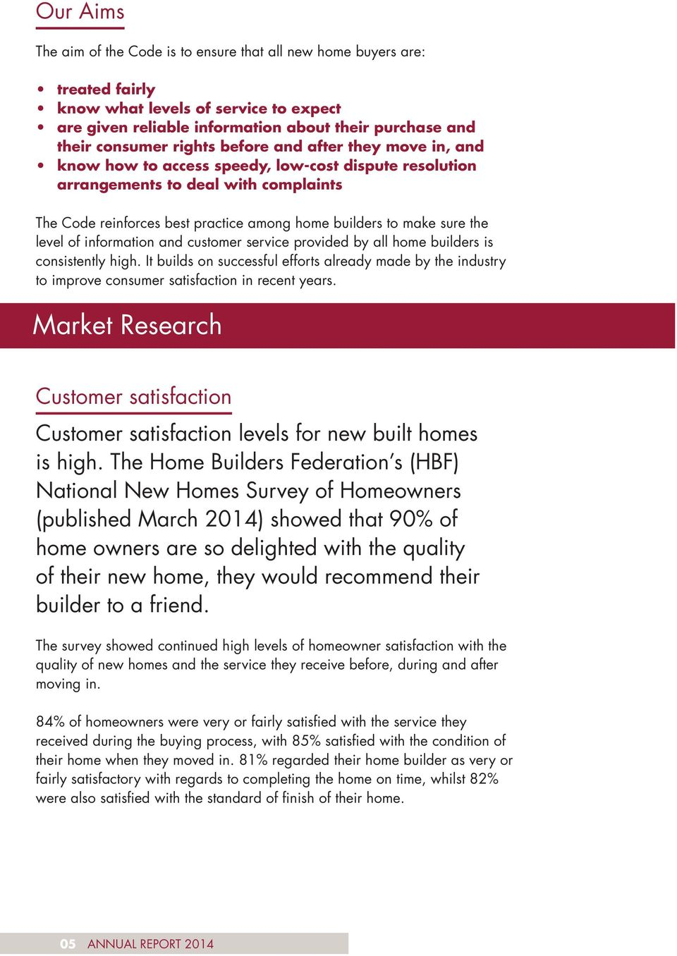 sure the level of information and customer service provided by all home builders is consistently high.