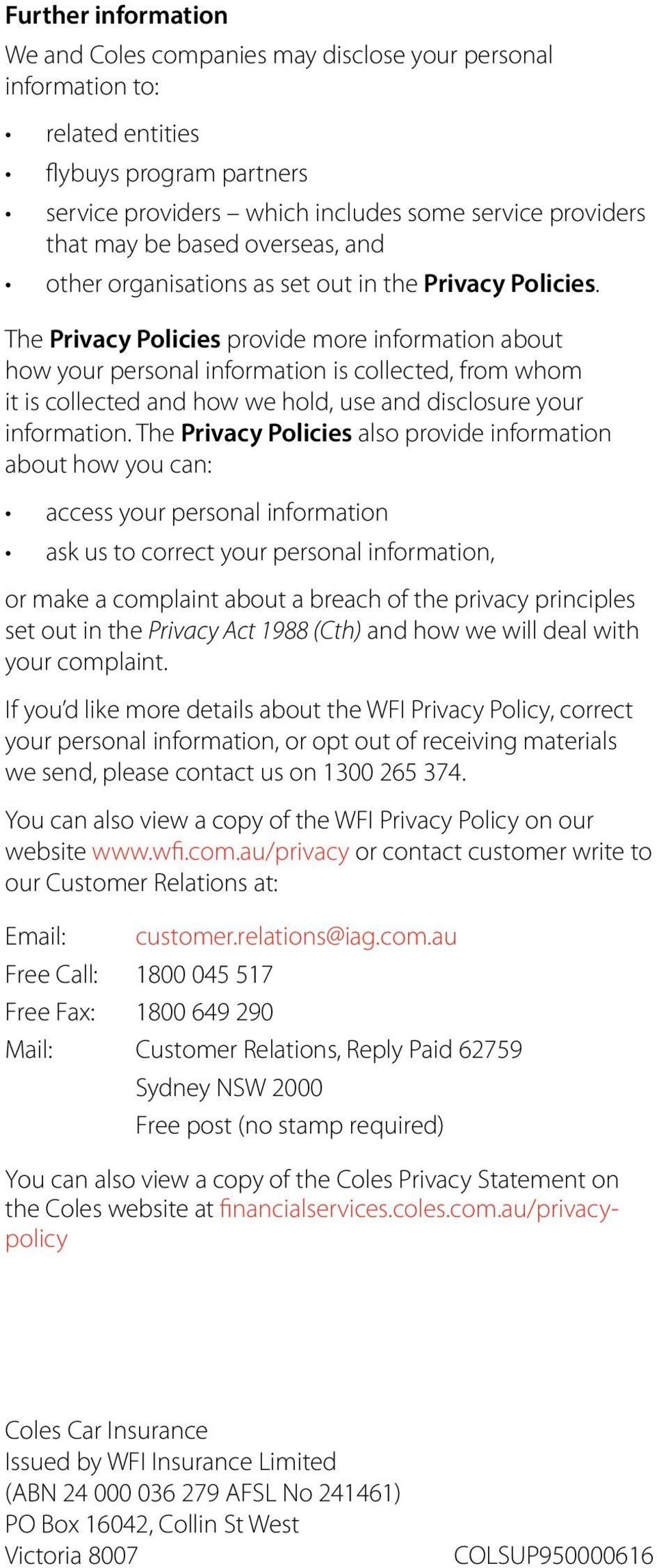 The Privacy Policies provide more information about how your personal information is collected, from whom it is collected and how we hold, use and disclosure your information.