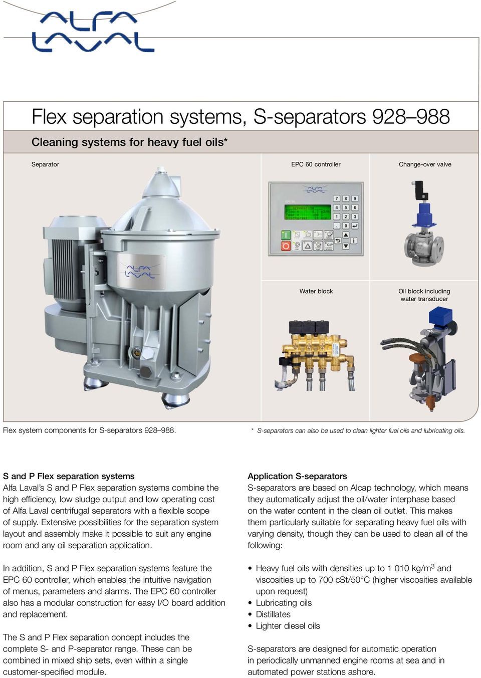 S and P Flex separation systems Alfa Laval s S and P Flex separation systems com bine the high efficiency, low sludge output and low operating cost of Alfa Laval centrifugal separators with a