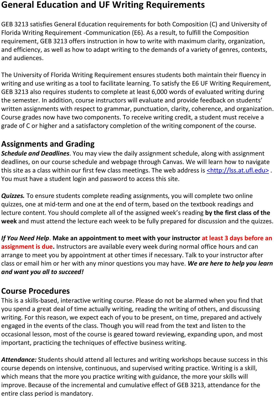 a variety of genres, contexts, and audiences. The University of Florida Writing Requirement ensures students both maintain their fluency in writing and use writing as a tool to facilitate learning.