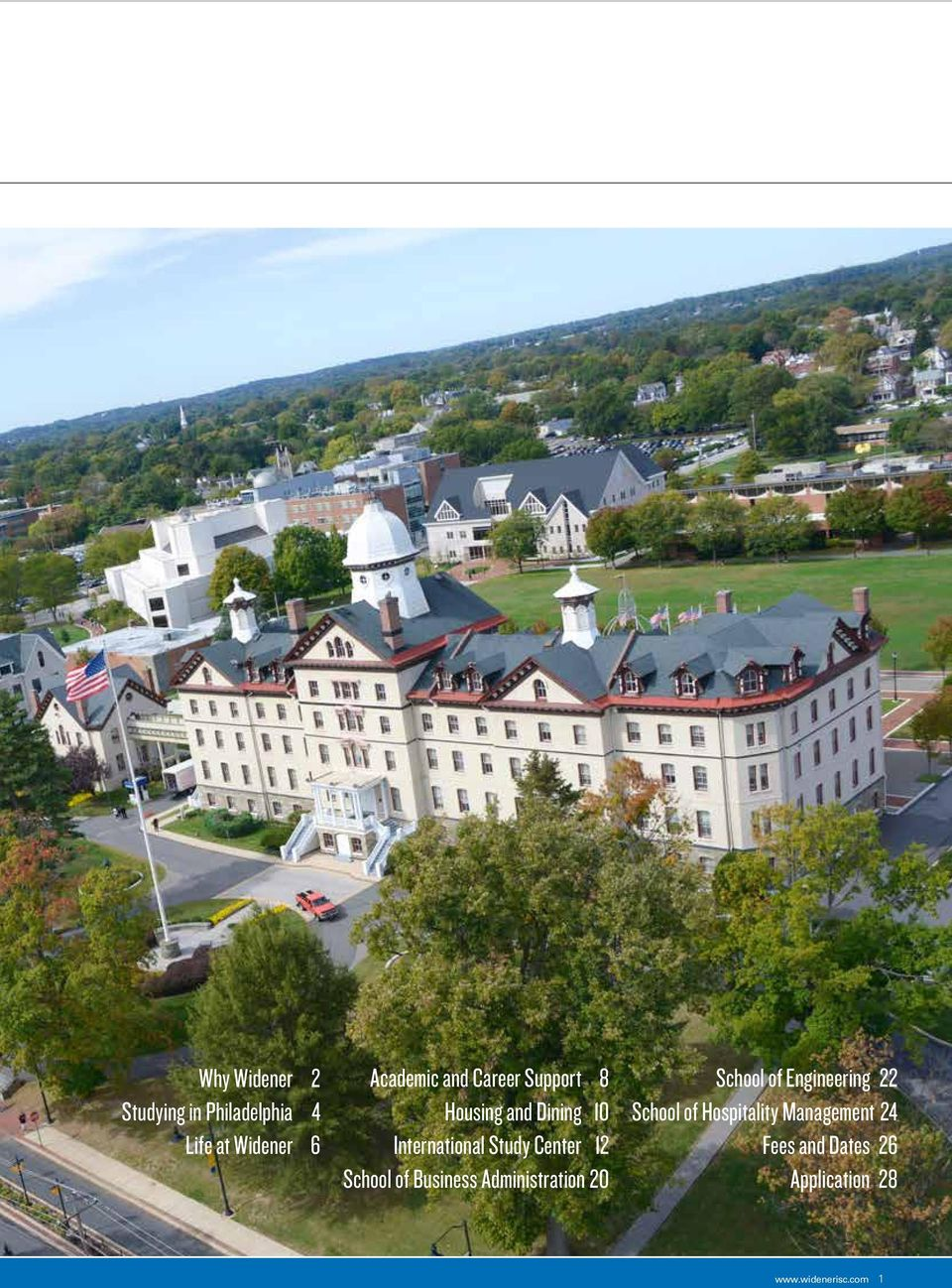 Engineering School of Hospitality Management International Study Center International Year One Program Pre-Master s Program 2014-2015 Dates and Fees How to Apply Why Widener
