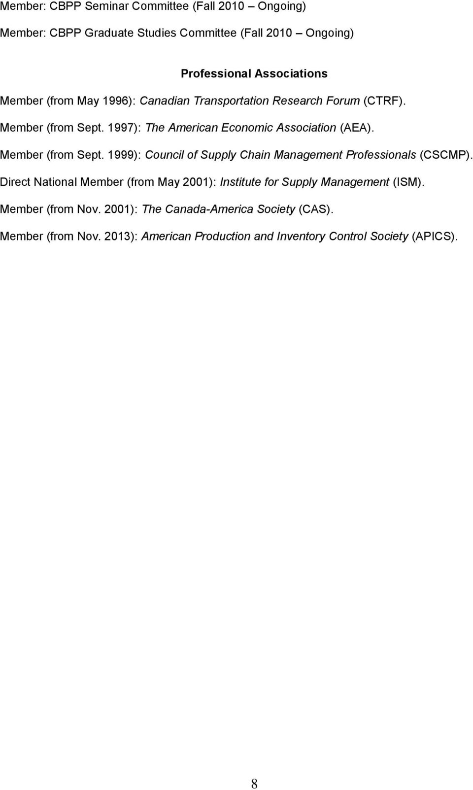 Member (from Sept. 1999): Council of Supply Chain Management Professionals (CSCMP).