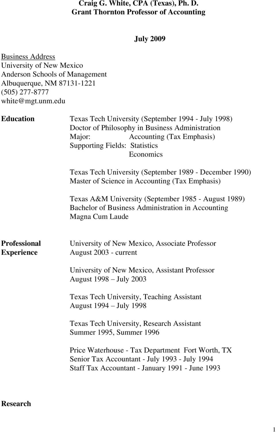 Texas Tech University (September 1989 - December 1990) Master of Science in Accounting (Tax Emphasis) Texas A&M University (September 1985 - August 1989) Bachelor of Business Administration in